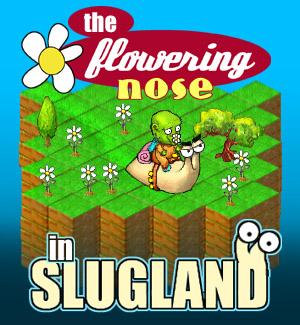 The Flowering Nose in Slugland